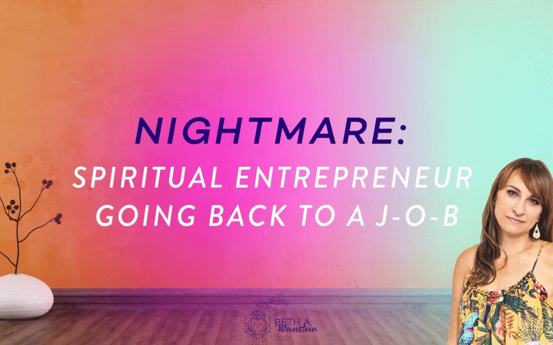 Nightmare: Spiritual Entrepreneur Going Back to a J-O-B