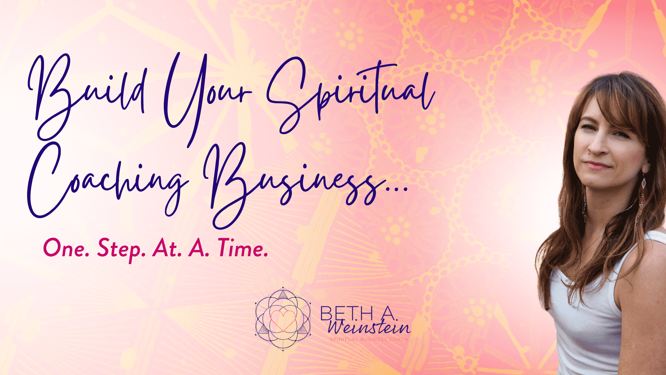 Build Your Spiritual Coaching Business… One. Step. At. A. Time.