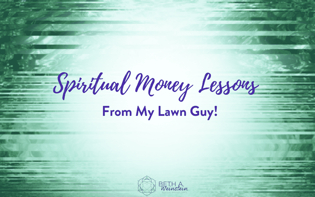 Spiritual Money Lessons from My Lawn Guy