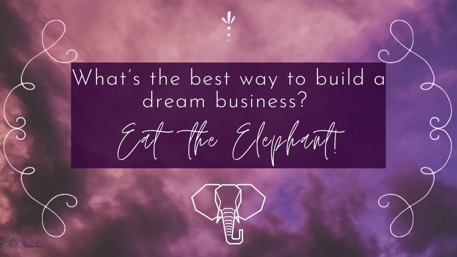 What's the Best Way to Build a Dream Business? Eat the Elephant.