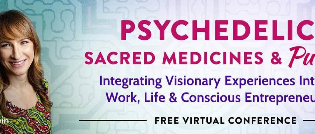 Psychedelics, Sacred Medicines & Purpose Virtual Conference