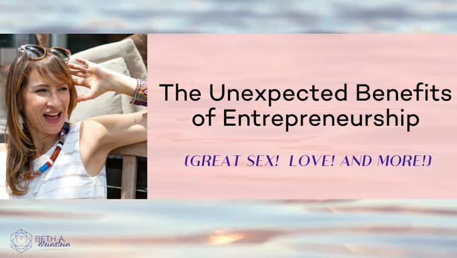 The Unexpected benefits of Entrepreneurship (Great sex! Love! And more!)