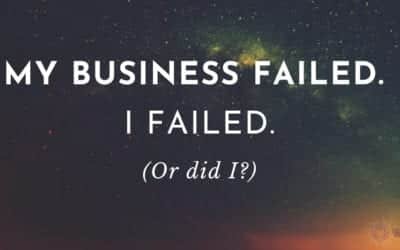My business failed. I failed. (Or did I?)