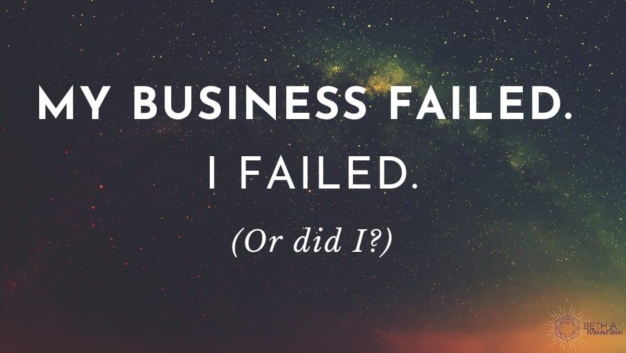 My business failed. I failed. (Or did I?)