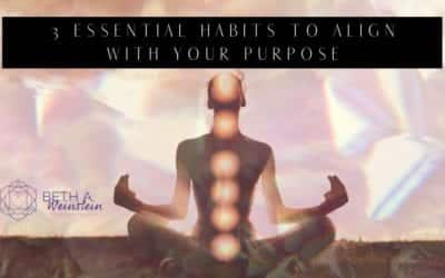 3 essential habits to align with your soul's purpose