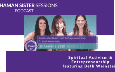 Shaman Sister Sessions: Spiritual Activism and Entrepreneurship Beth Weinstein