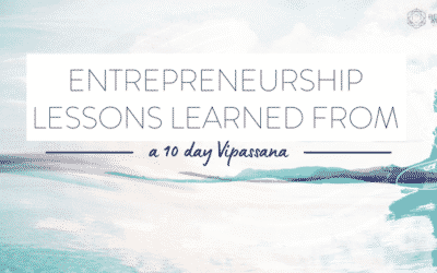 Entrepreneurship Lessons Learned from a 10-Day Vipassana