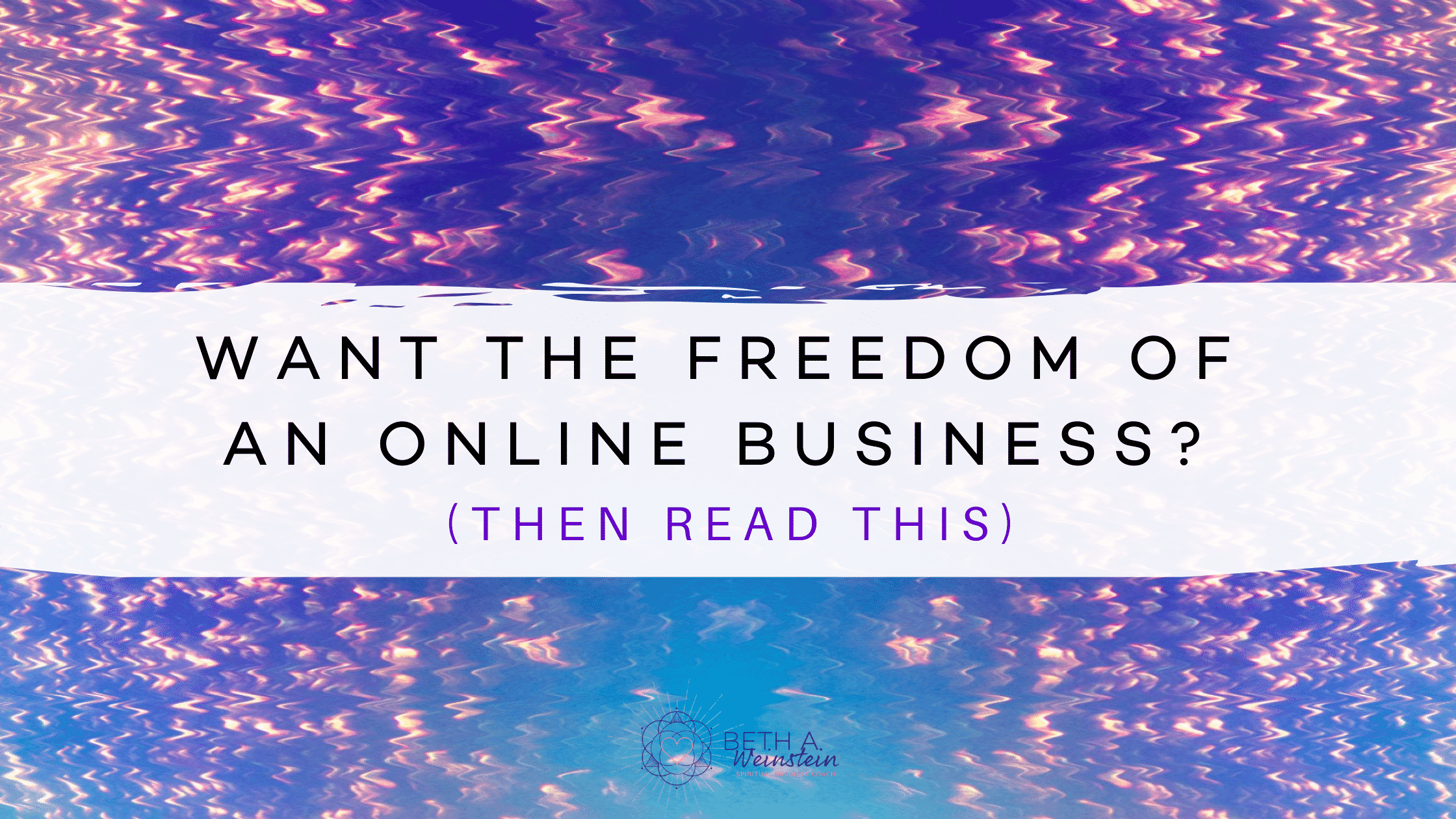Want the Freedom of an Online Business? (Then read this!)