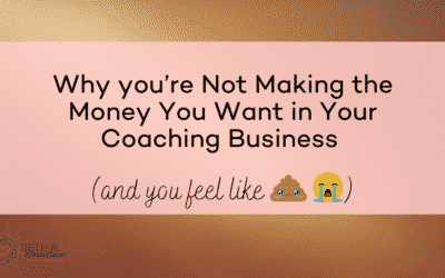 Why you're Not Making the Money You Want in Your Coaching Business (& You Feel Like 💩 )