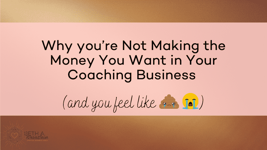 Why you're Not Making the Money You Want in Your Coaching Business (& You Feel Like the poop emoji)