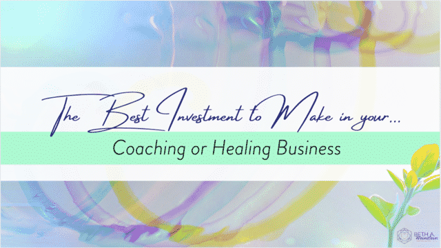 The Best Investment to Make in your Coaching or Healing Business