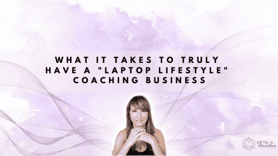 """What it Takes to Truly Have A """"Laptop Lifestyle"""" Coaching Business"""