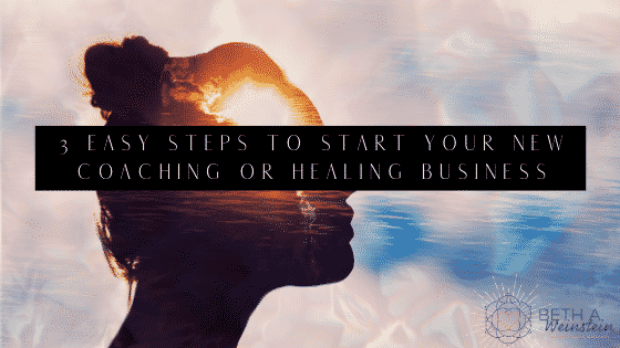 3 Easy Steps to Start Your New Coaching or Healing Business