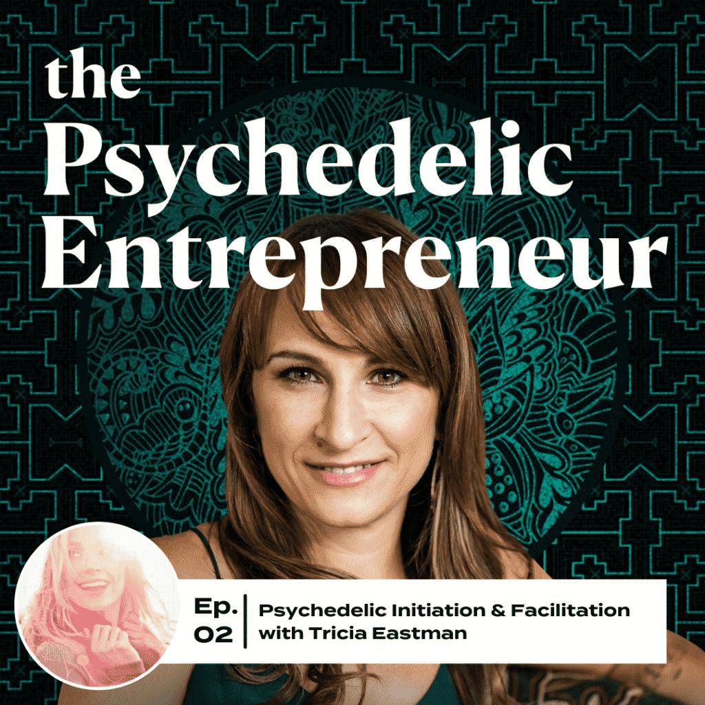 Beth Weinstein and Tricia Eastman on Psychedelic Facilitation and Initiation: Episode 02, The Psychedelic Entrepreneur Podcast