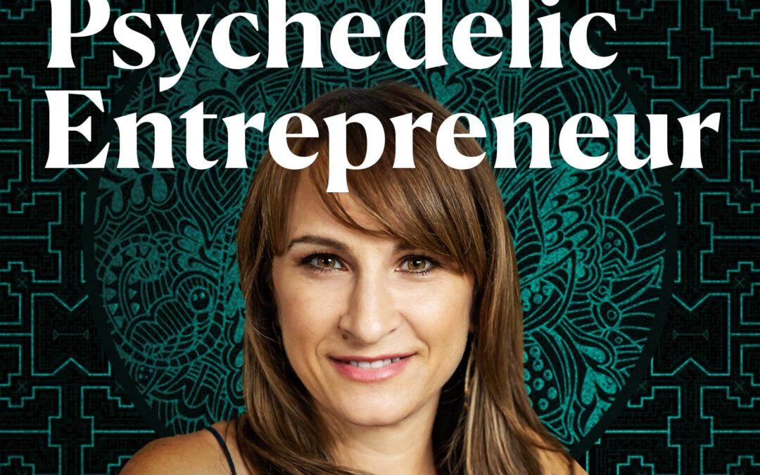 Introducing The Psychedelic Entrepreneur Podcast