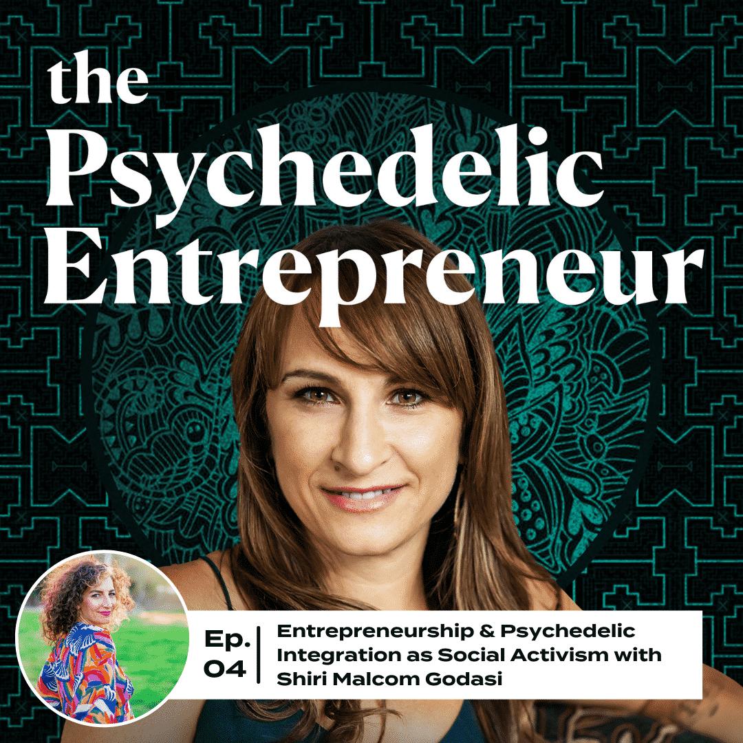Shiri Malcolm Godasi:  Entrepreneurship & Psychedelic Integration as Social Activism