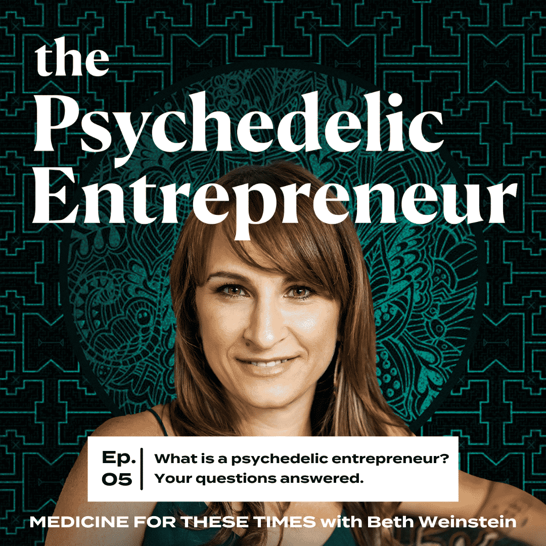 Beth Weinstein:  What is a Psychedelic Entrepreneur?