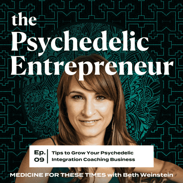 Beth Weinstein: Tips to Grow Your Psychedelic Integration Coaching Business