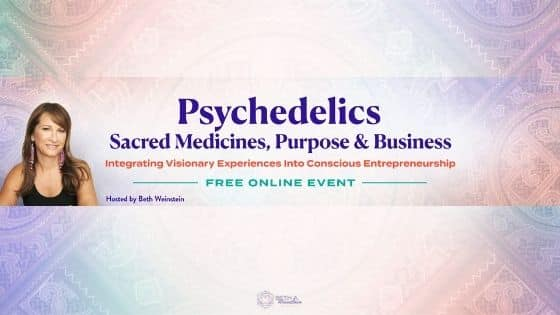 You're invited! Psychedelics, Sacred Medicines, Purpose, & Business no-cost online event