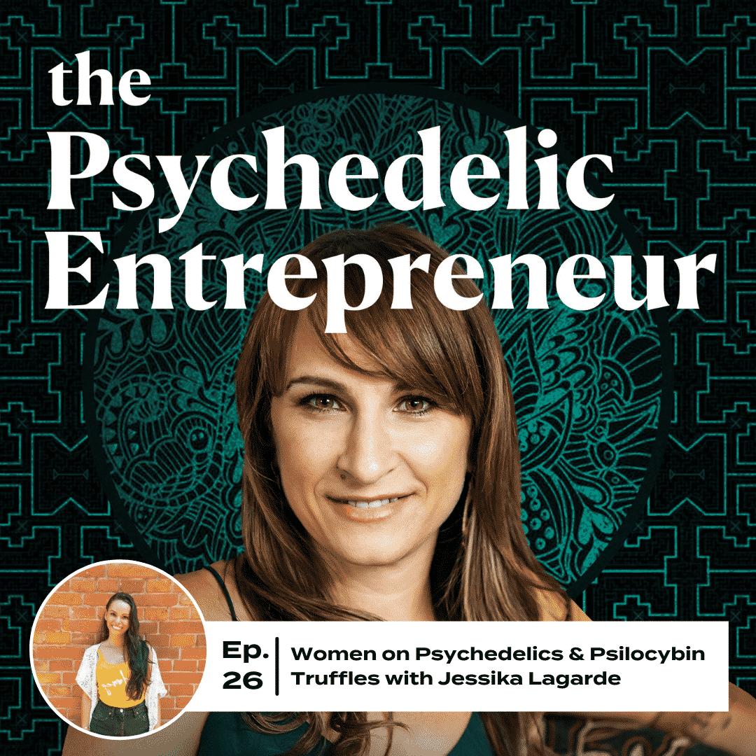 Jessika Lagarde: Women on Psychedelics & Psilocybin Truffles with Jessika Lagarde
